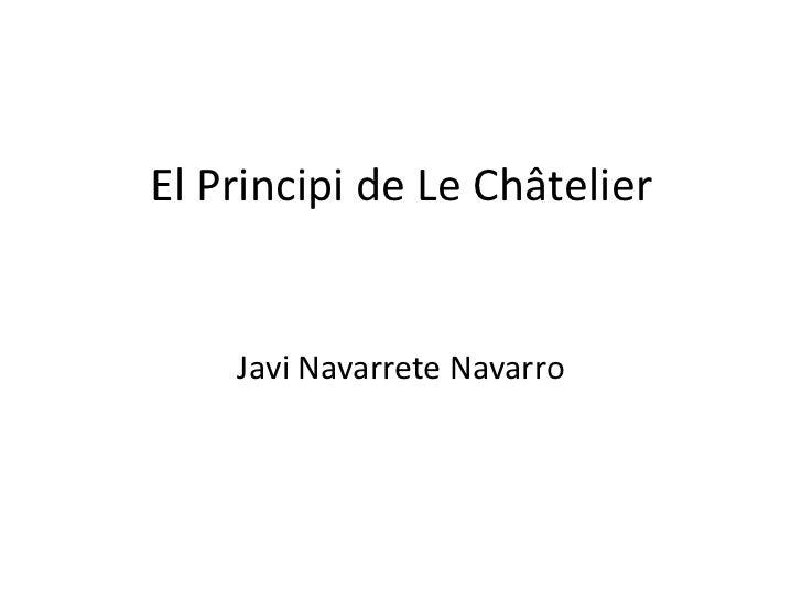 El Principi de Le Châtelier Javi Navarrete Navarro
