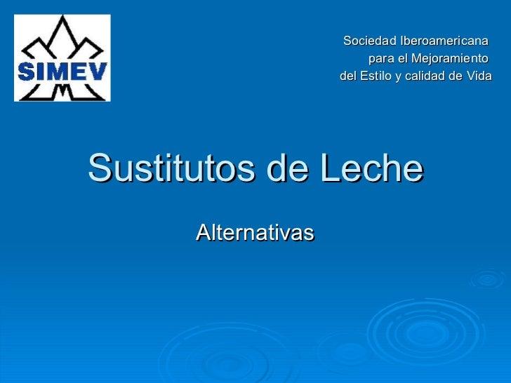 Sustitutos de Leche Alternativas Sociedad Iberoamericana  para el Mejoramiento  del Estilo y calidad de Vida