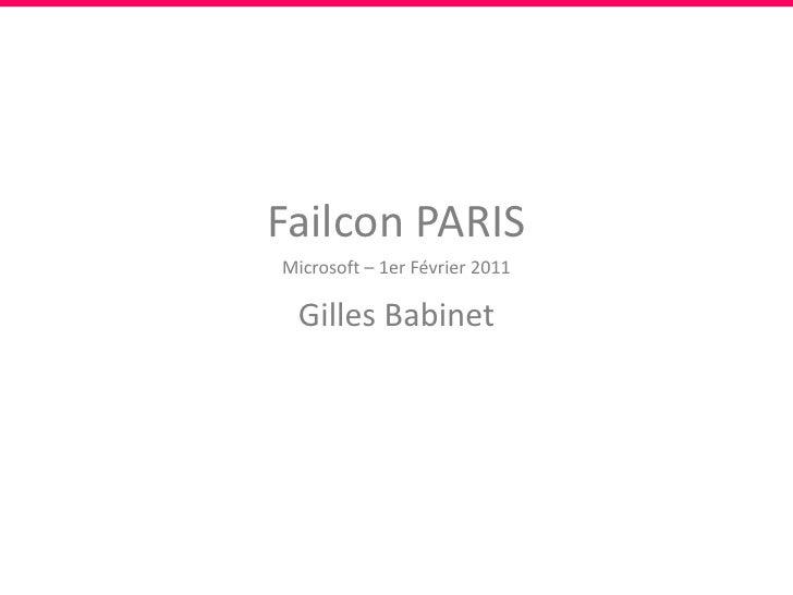 Failcon PARIS<br />Microsoft – 1er Février2011<br />Gilles Babinet<br />