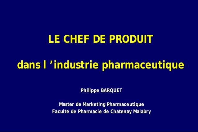 LE CHEF DE PRODUITdans l 'industrie pharmaceutique                 Philippe BARQUET         Master de Marketing Pharmaceut...