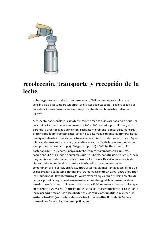 recolección, transporte y recepción de la leche La leche,porserunproducto muyperecedero,fácilmente contaminable ymuy sensi...