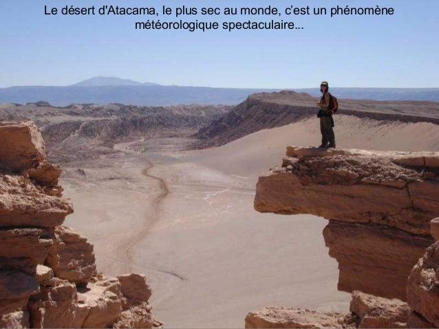 Le désert d'Atacama, le plus sec au monde, c'est un phénomène météorologique spectaculaire...