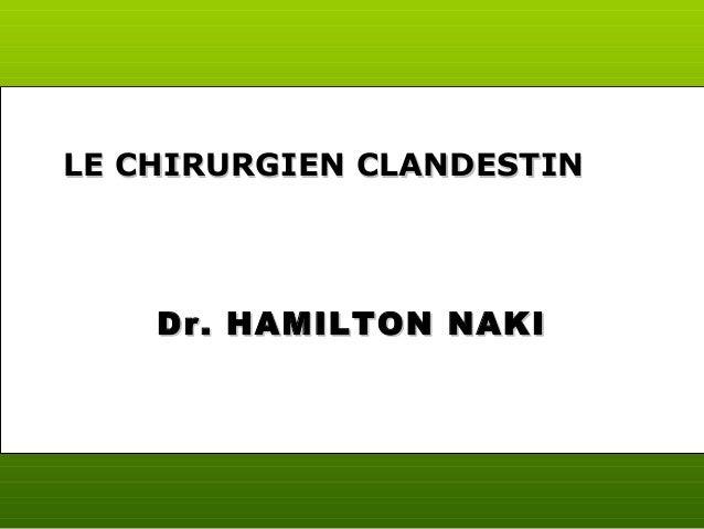 Dr. HAMILTON NAKIDr. HAMILTON NAKI LE CHIRURGIEN CLANDESTINLE CHIRURGIEN CLANDESTIN