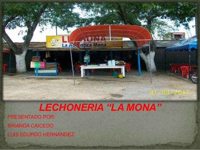 "LECHONERIA ""LA MONA""PRESENTADO POR:BRIANDA CAICEDOLUIS EDURDO HERNANDEZ"