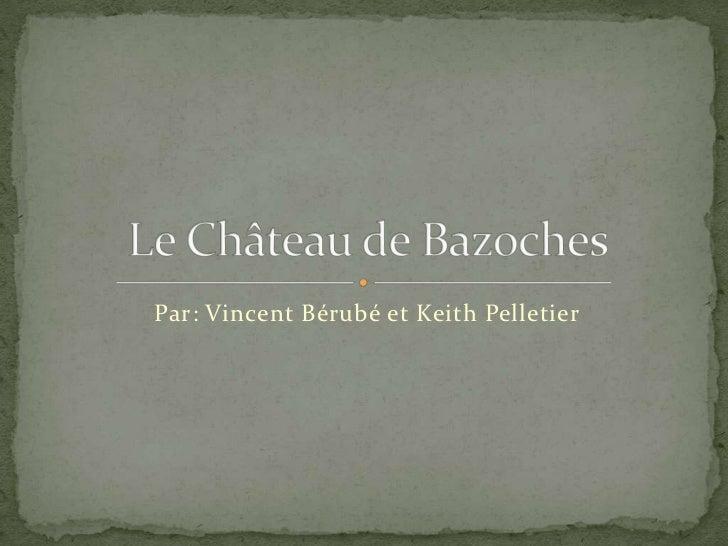 Par: Vincent Bérubé et Keith Pelletier<br />Le Château de Bazoches<br />