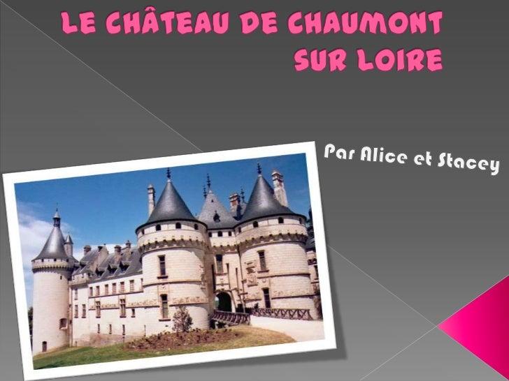 Le château de Chaumont sur Loire<br />Par Alice et Stacey<br />