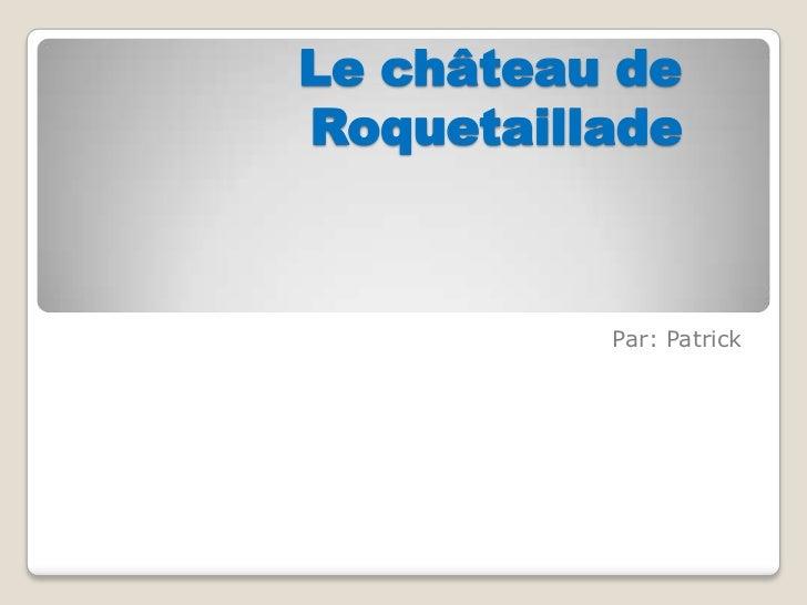 Le château de Roquetaillade  <br />Par: Patrick <br />