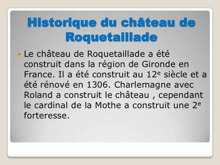 Historique du château de Roquetaillade<br />Le château de Roquetaillade a été construit dans la région de Gironde en Franc...