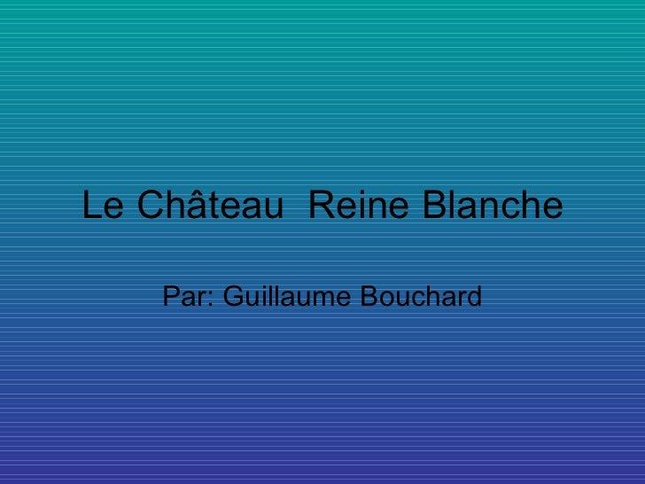 Le Château  Reine Blanche Par: Guillaume Bouchard