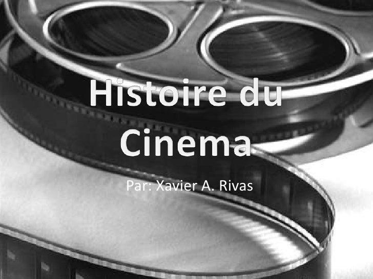 Histoire du Cinema<br />Par: Xavier A. Rivas<br />