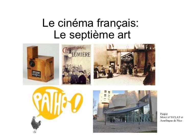 Le cinéma français:  Le septième art Paupst Merci à l'ECLAT et Azurlingua de Nice