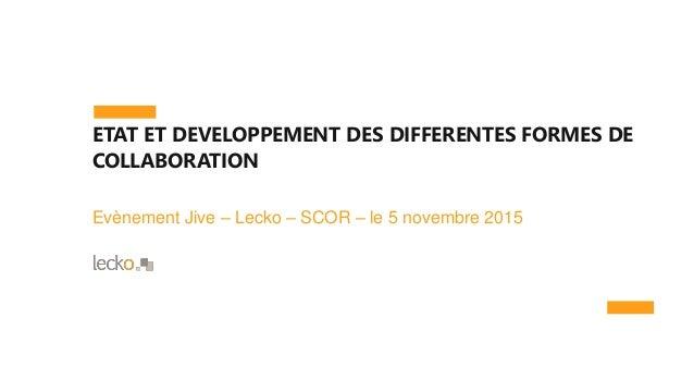 ETAT ET DEVELOPPEMENT DES DIFFERENTES FORMES DE COLLABORATION Evènement Jive – Lecko – SCOR – le 5 novembre 2015
