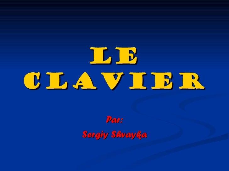 Le clavier Par: Sergiy Shvayka