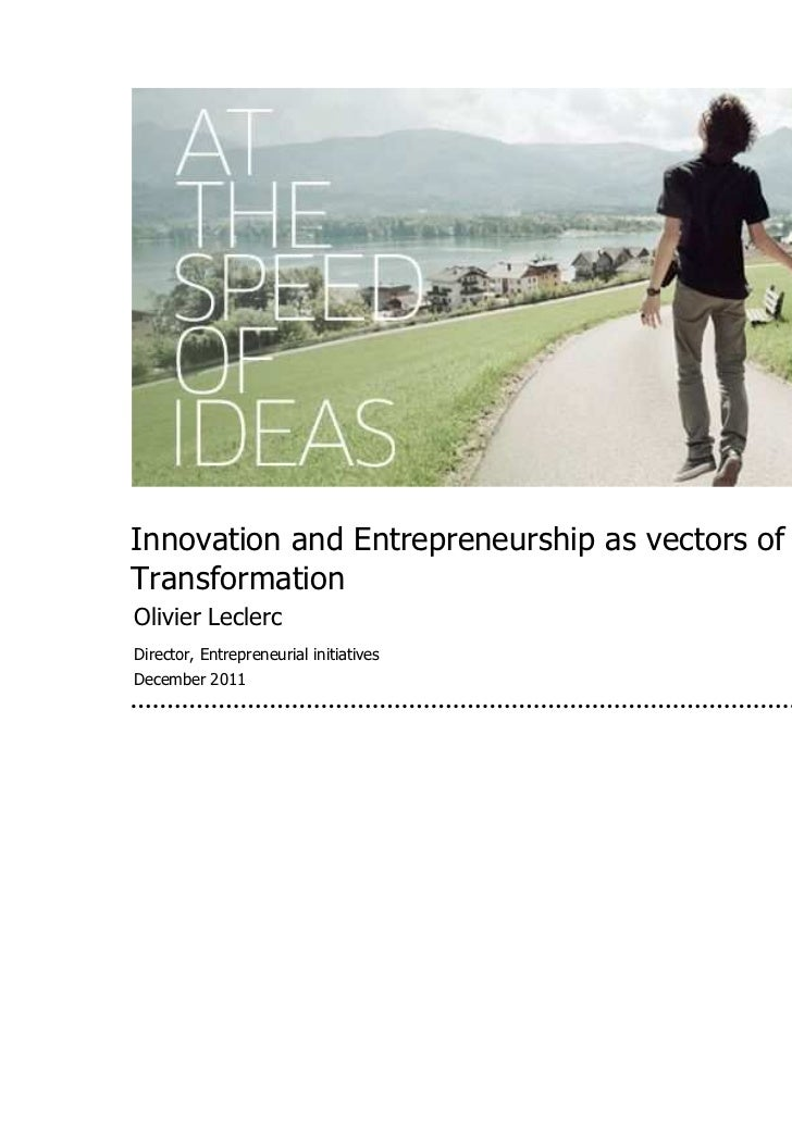 Innovation and Entrepreneurship as vectors ofTransformationOlivier LeclercDirector, Entrepreneurial initiativesDecember 2011