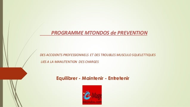 PROGRAMME MTONDOS de PREVENTION  DES ACCIDENTS PROFESSIONNELS ET DES TROUBLES MUSCULO SQUELETTIQUES  LIES A LA MANUTENTION...