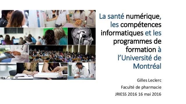La santé numérique, les compétences informatiques et les programmes de formation à l'Université de Montréal Gilles Leclerc...