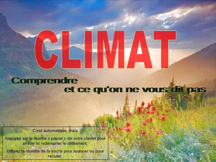 CLIMAT C'est automatique, mais Appuyez sur la touche «pause» de votre clavier pour arrêter et redémarrer le défilement. ...