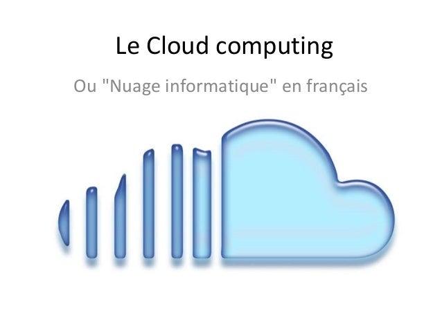 """Le Cloud computing Ou """"Nuage informatique"""" en français"""