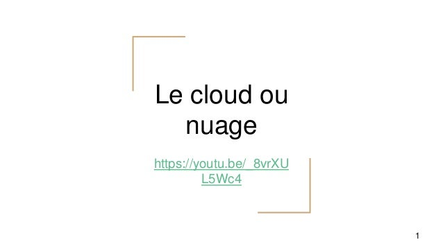 Le cloud ou nuage https://youtu.be/_8vrXU L5Wc4 1