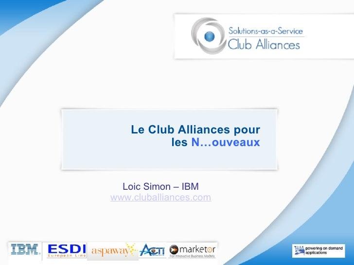 Le Club Alliances pour les  N…ouveaux Loic Simon – IBM www.cluballiances.com