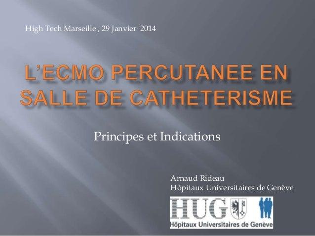 High Tech Marseille , 29 Janvier 2014  Principes et Indications Arnaud Rideau Hôpitaux Universitaires de Genève