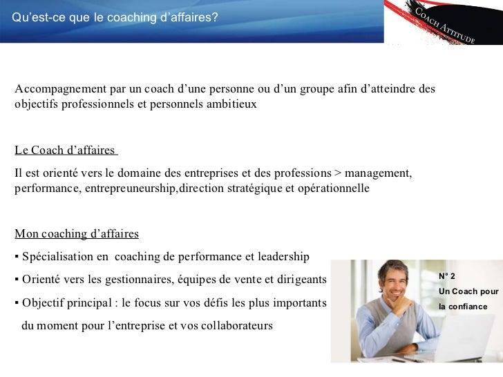 Qu'est-ce que le coaching d'affaires? Accompagnement par un coach d'une personne ou d'un groupe afin d'atteindre des objec...