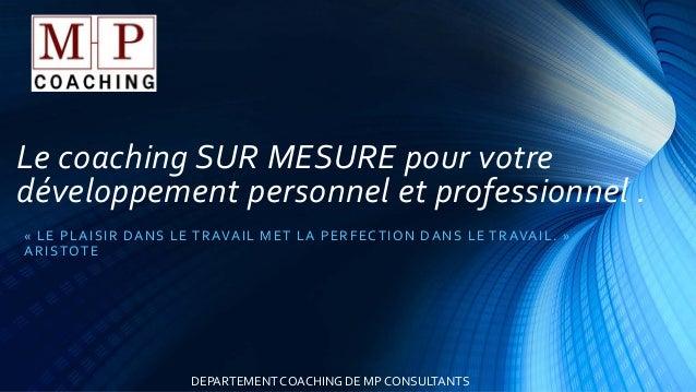 Le coaching SUR MESURE pour votre développement personnel et professionnel . « LE PLAISIR DANS LE TRAVAIL MET LA PERFECTIO...