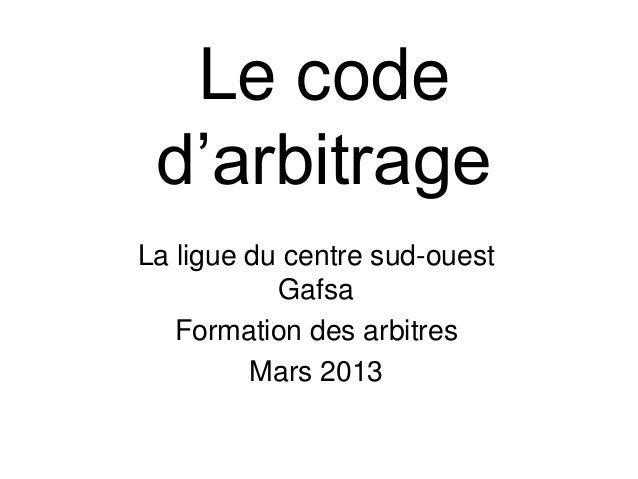 Le coded'arbitrageLa ligue du centre sud-ouestGafsaFormation des arbitresMars 2013