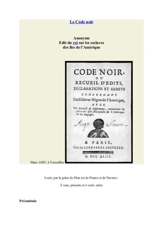 Le Code noir  Anonyme Edit du roi sur les esclaves des îles de l'Amérique  Mars 1685, à Versailles  Louis, par la grâce de...