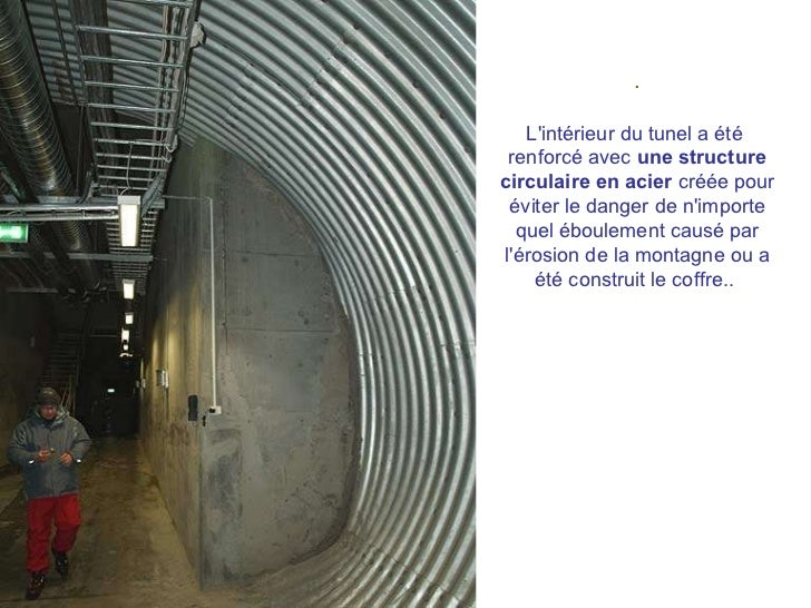 . L'intérieur du tunel a été  renforcé avec  une structure   circulaire en acier  créée pour éviter le danger de n'importe...