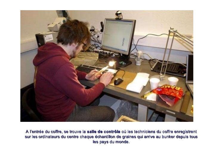 A l'entrée du coffre, se trouve la  salle de contrôle  où les techniciens du coffre enregistrent sur les ordinateurs du ce...