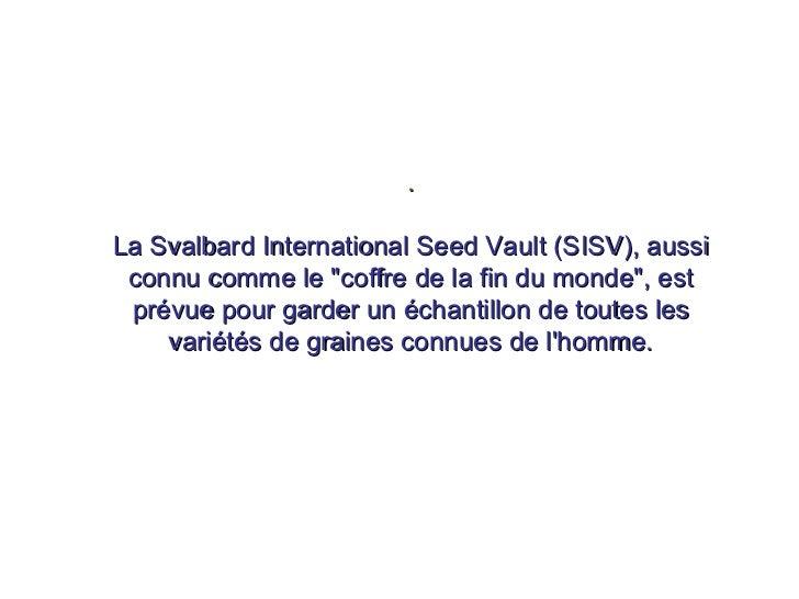 """. La Svalbard International Seed Vault (SISV), aussi connu comme le """"coffre de la fin du monde"""", est prévue pour..."""