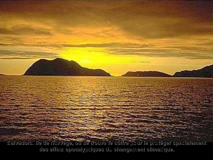 . Salvadora. Ile de Norvège, où se trouve le coffre pour le protéger spécialement des effets apocalyptiques du changement ...