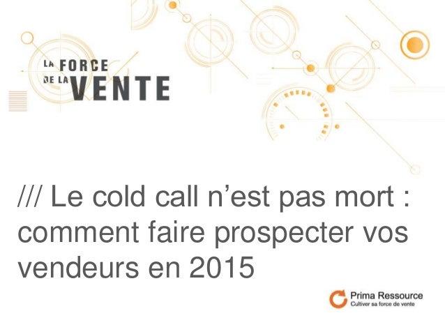 /// Le cold call n'est pas mort : comment faire prospecter vos vendeurs en 2015