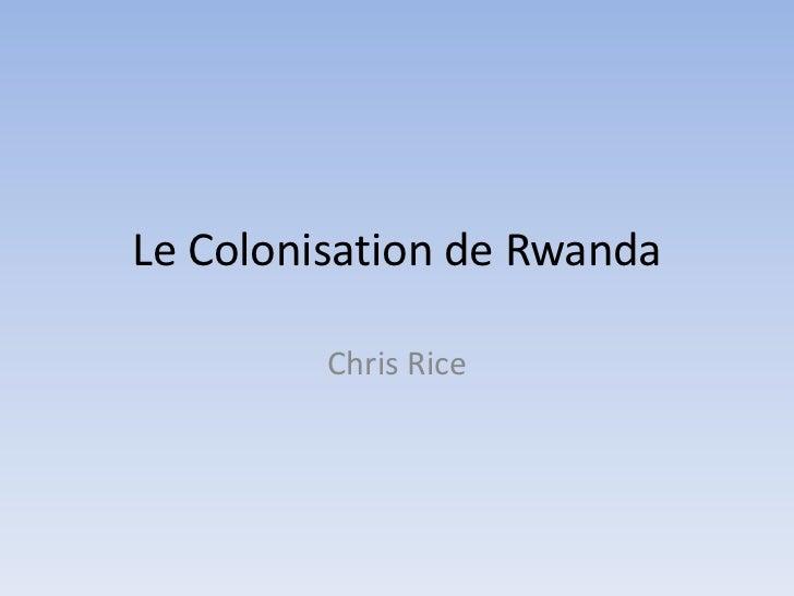 Le Colonisation de Rwanda<br />Chris Rice<br />