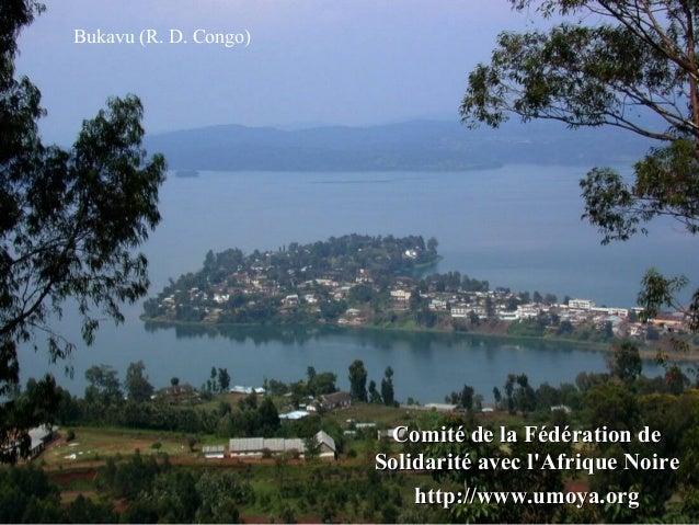 Bukavu (R. D. Congo)  Comité de la Fédération de Solidarité avec l'Afrique Noire http://www.umoya.org