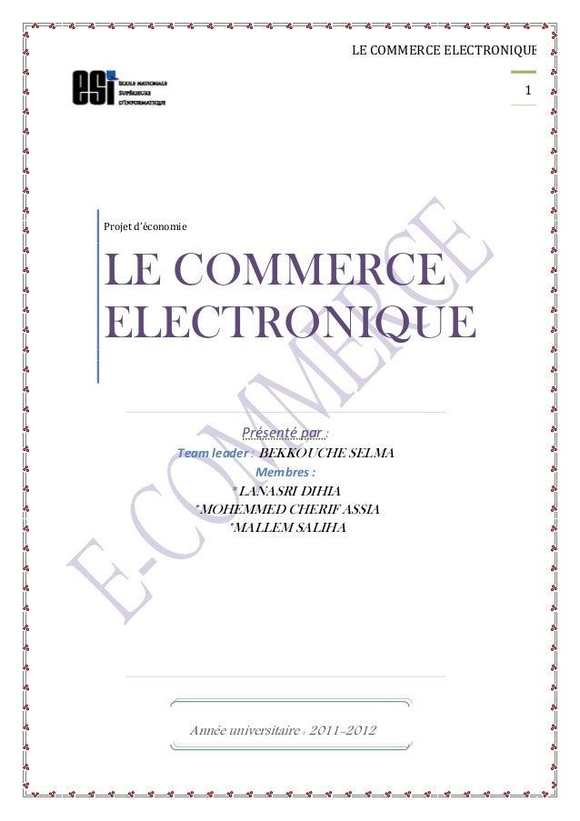 LE COMMERCE ELECTRONIQUE 1 Présenté par : Team leader : BEKKOUCHE SELMA Membres : *LANASRI DIHIA *MOHEMMED CHERIF ASSIA *M...