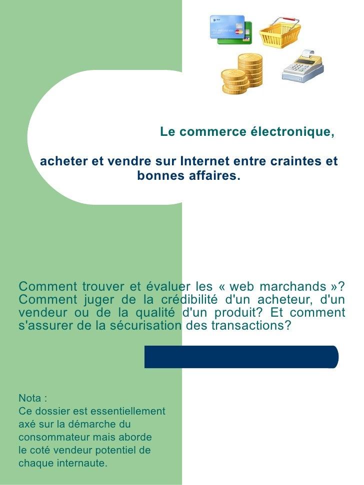 Le commerce électronique,      acheter et vendre sur Internet entre craintes et                    bonnes affaires.     Co...