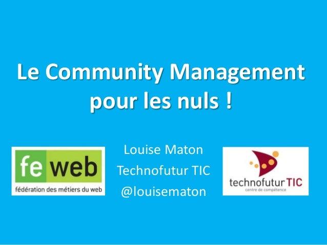 Le Community Managementpour les nuls !Louise MatonTechnofutur TIC@louisematon