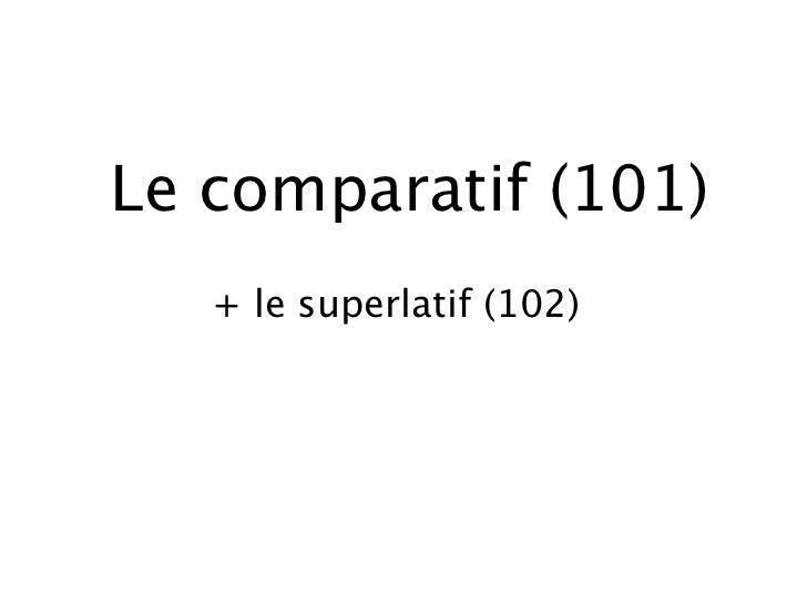 Le comparatif (101)   + le superlatif (102)