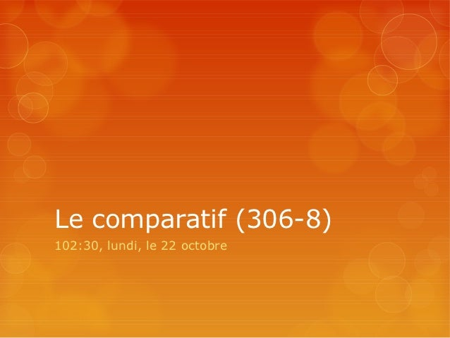 Le comparatif (306-8)102:30, lundi, le 22 octobre