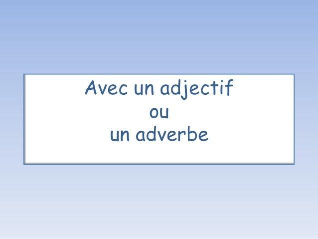 Avec un adjectif      ou  un adverbe