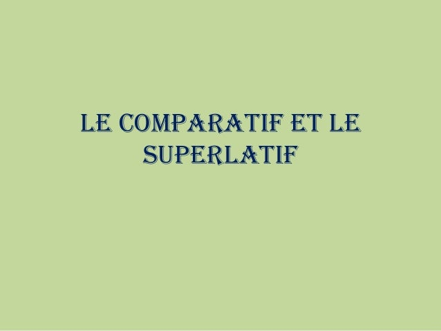 LE COMPARATIF ET LE SUPERLATIF