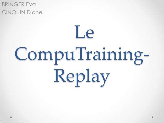 Le CompuTraining- Replay BRINGER Eva CINQUIN Diane