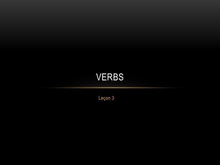 Leçon 3<br />Verbs<br />
