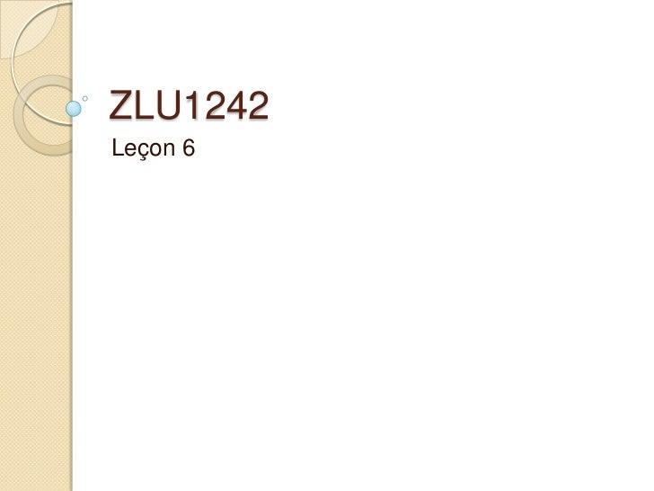 ZLU1242<br />Leçon 6<br />