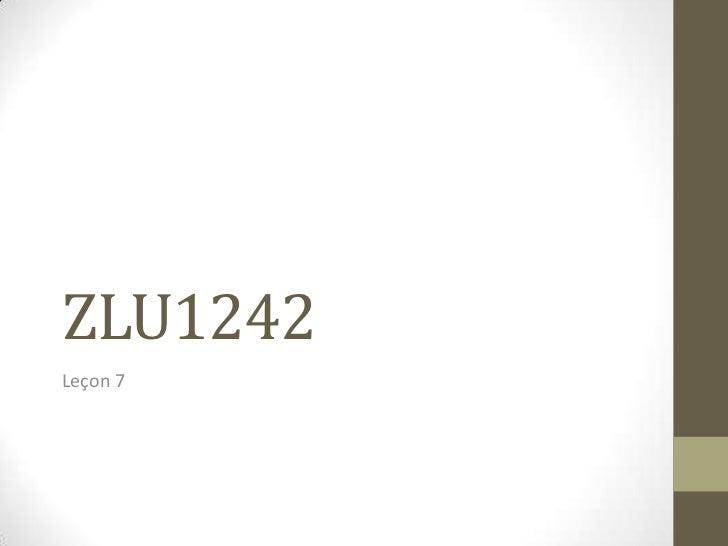 ZLU1242<br />Leçon 7<br />