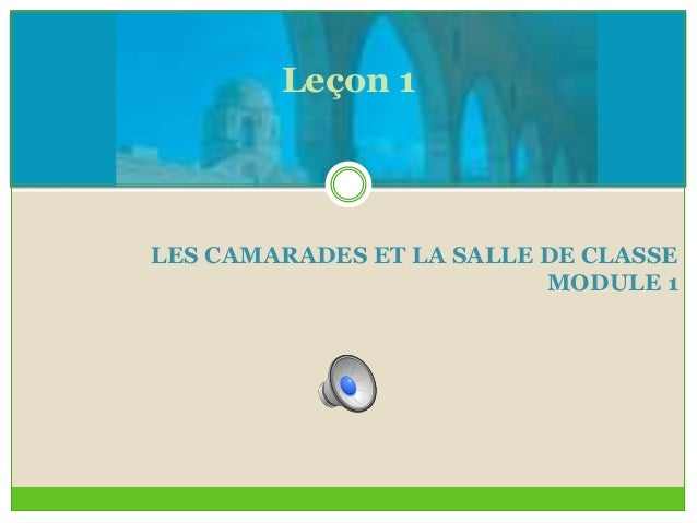 Leçon 1 LES CAMARADES ET LA SALLE DE CLASSE MODULE 1