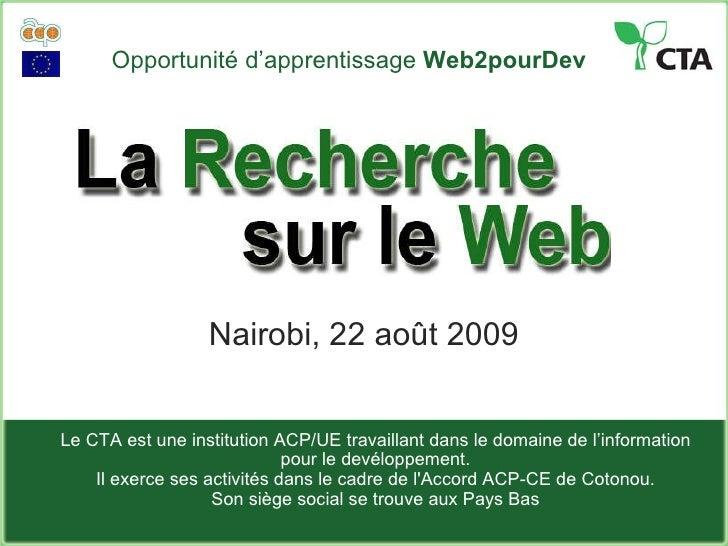 Opportunité d'apprentissage  Web2pourDev Nairobi, 22 août 2009 Le CTA est une institution ACP/UE travaillant dans le domai...