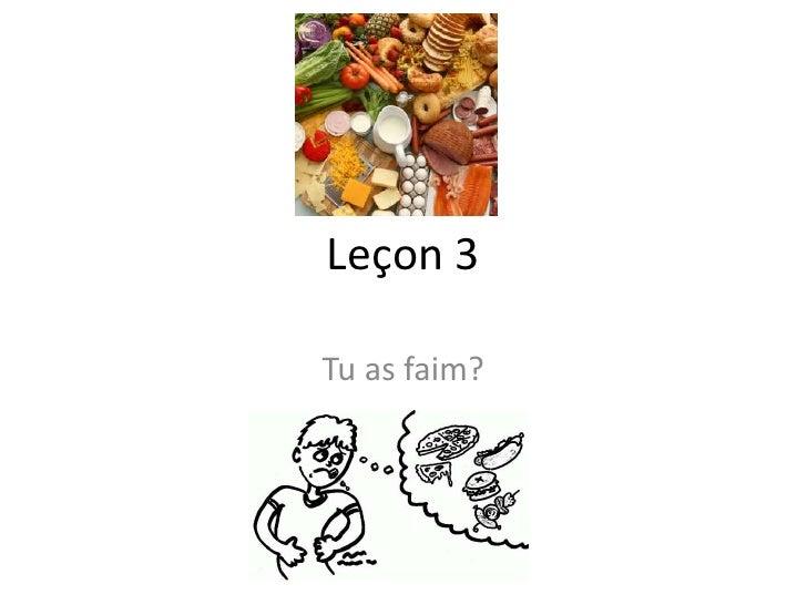 Leçon 3Tu as faim?